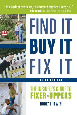 Find It, Buy It, Fix It: The Insider's Guide to Fixer-Uppers - Irwin, Robert