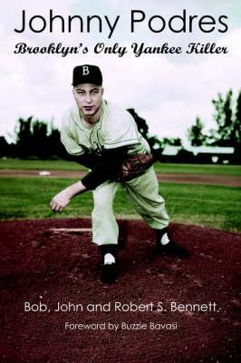 Johnny Podres: Brooklyn's Only Yankee Killer - Bennett, Bob, and Bennett, John, P.A, and Bennett, Robert S