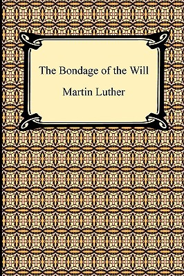 The Bondage of the Will - Luther, Martin, and Cole, Henry (Translated by)
