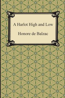 A Harlot High and Low - De Balzac, Honore, and Sedgwick, Ellery (Translated by)