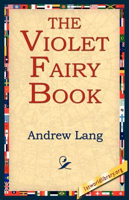 The Violet Fairy Book - Lang, Andrew, and 1stworld Library (Editor)
