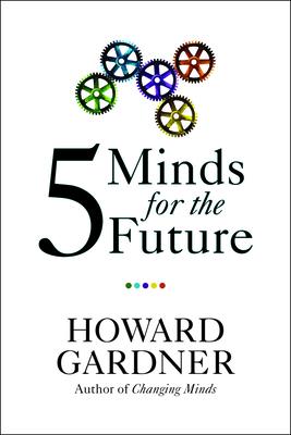 Five Minds for the Future - Gardner, Howard, Dr.
