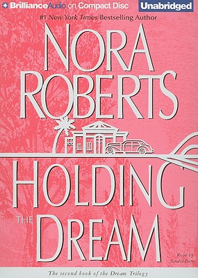 Holding the Dream - Roberts, Nora, and Burr, Sandra (Read by)