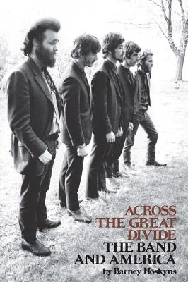 Across the Great Divide: The Band and America - Hoskyns, Barney