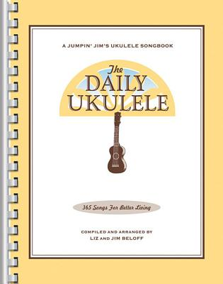 The Daily Ukulele: 365 Songs for Better Living - Beloff, Jim, and Beloff, Liz