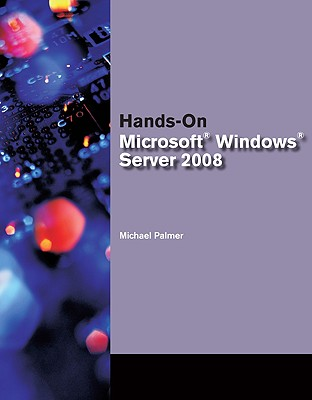 Hands-On Microsoft Windows Server 2008 - Palmer, Michael