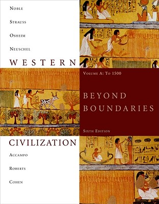 Western Civilization: Beyond Boundaries: Volume A: To 1500 - Noble, Thomas F X, and Strauss, Barry, and Osheim, Duane