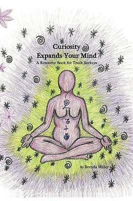 Curiosity Expands Your Mind: A Resource Book for Truth Seekers - Miller, Brenda