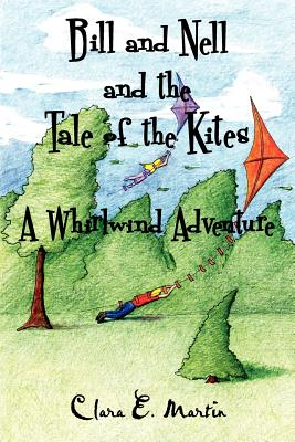 Bill and Nell and the Tale of the Kites: A Whirlwind Adventure - Martin, Clara E