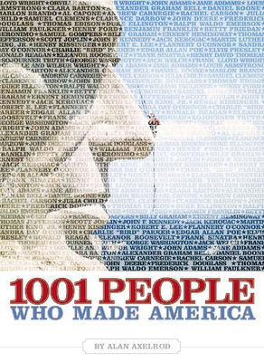 1001 People Who Made America - Axelrod, Alan, PH.D.