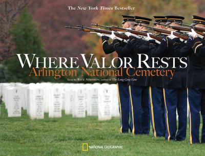 Where Valor Rests: Arlington National Cemetery - Atkinson, Rick