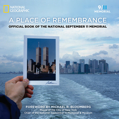 A Place of Remembrance: Official Book of the National September 11 Memorial - Blais, Allison, and Rasic, Lynn, and Bloomberg, Michael R (Foreword by)