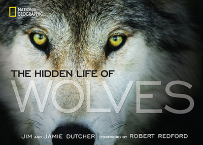 The Hidden Life of Wolves - Dutcher, Jim, and Dutcher, Jamie, and Manfull, James