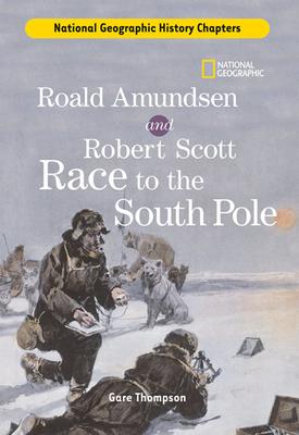 Roald Amundsen and Robert Scott Race to the South Pole - Thompson, Gare