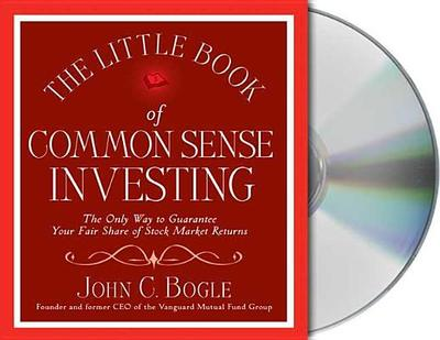 The Little Book of Common Sense Investing: The Only Way to Guarantee Your Fair Share of Stock Market Returns - Bogle, John C, Jr., and Pinto, Thom (Read by)