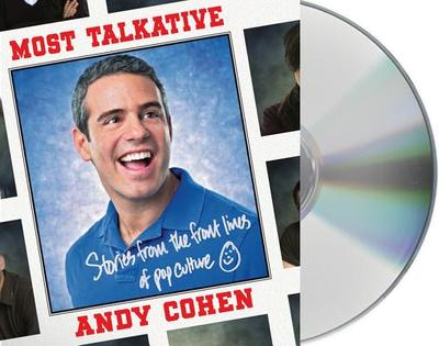 Most Talkative: Stories from the Front Lines of Pop Culture - Cohen, Andy (Read by)