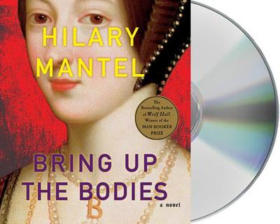 Bring Up the Bodies - Mantel, Hilary, and Vance, Simon (Read by)