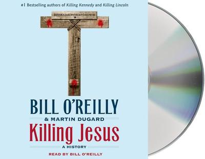 Killing Jesus: A History - O'Reilly, Bill (Read by), and Dugard, Martin