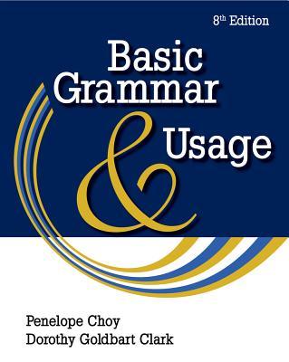 Basic Grammar and Usage - Choy, Penelope, and Goldbart Clark, Dorothy