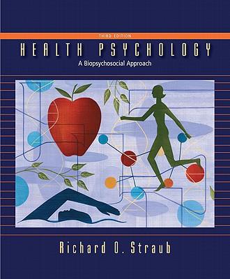 Health Psychology: A Biopsychosocial Approach - Straub, Richard O, Professor