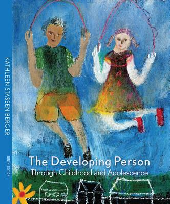 The Developing Person Through Childhood and Adolescence - Berger, Kathleen Stassen, Professor