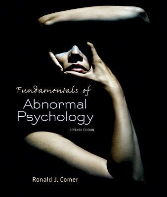 Fundamentals of Abnormal Psychology - Comer, Ronald J, PH.D.
