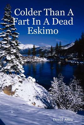 Colder Than a Fart in a Dead Eskimo - Allen, David