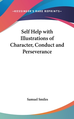 Self Help with Illustrations of Character, Conduct and Perseverance - Smiles, Samuel