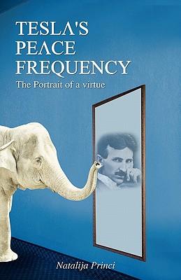 Tesla's Peace Frequency: The Portrait of a Virtue - Princi, Natalija