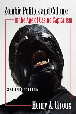 Zombie Politics and Culture in the Age of Casino Capitalism - Giroux, Henry A