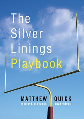 The Silver Linings Playbook - Quick, Matthew, and To Be Announced, and Porter, Ray (Read by)