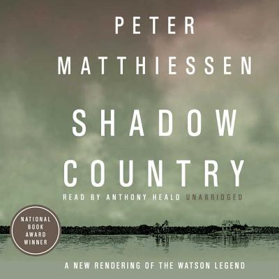 Shadow Country: A New Rendering of the Watson Legend - Matthiessen, Peter, and Heald, Anthony (Read by)