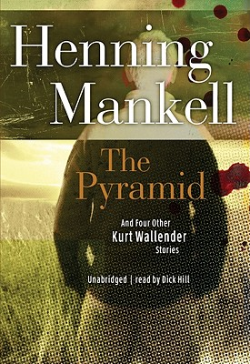 The Pyramid: And Four Other Kurt Wallander Mysteries - Mankell, Henning, and Hill, Dick (Read by)