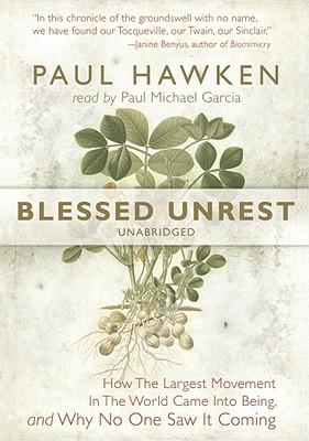 Blessed Unrest: How the Largest Movement in the World Came Into Being and Why No One Saw It Coming - Hawken, Paul, and Garcia, Paul Michael (Read by)