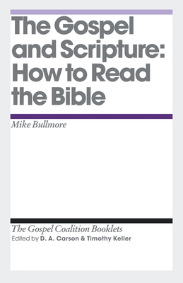 The Gospel and Scripture: How to Read the Bible - Bullmore, Mike, and Carson, D. A. (Series edited by), and Keller, Timothy J. (Series edited by)