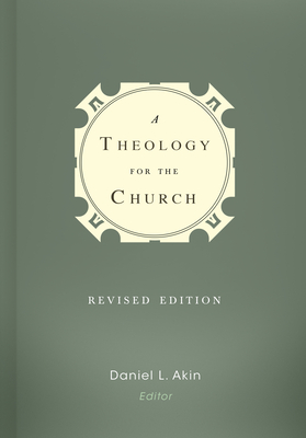 A Theology for the Church - Akin, Daniel L, Dr. (Editor), and Akin, Dr Daniel L (Editor), and Mohler, Albert, Jr. (Contributions by)