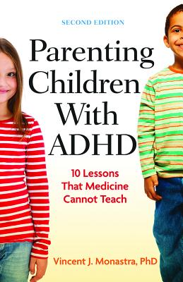 Parenting Children with ADHD: 10 Lessons That Medicine Cannot Teach - Monastra, Vincent J