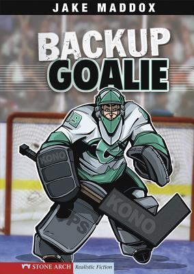 Backup Goalie - Maddox, Jake, and Kreie, Chris, and Temple, Bob (Text by), and Evenson, Mary (Consultant editor)