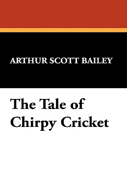 The Tale of Chirpy Cricket - Bailey, Arthur Scott