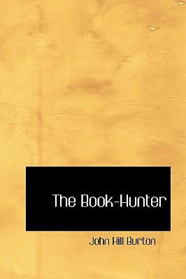 The Book-Hunter - Burton, John Hill