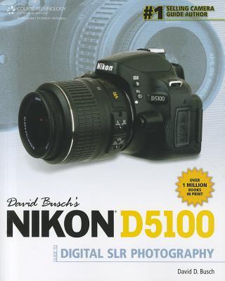 David Busch's Nikon D5100 Guide to Digital SLR Photography - Busch, David D