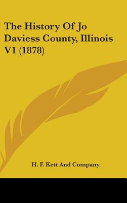 The History of Jo Daviess County, Illinois V1 (1878) - H F Kett & Co