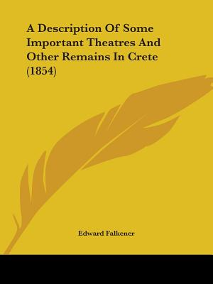 A Description of Some Important Theatres and Other Remains in Crete (1854) - Falkener, Edward