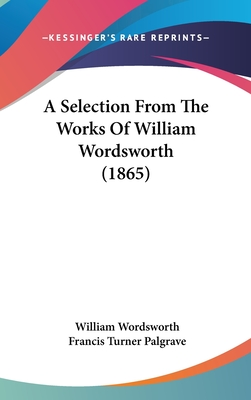 A Selection from the Works of William Wordsworth - Wordsworth, William
