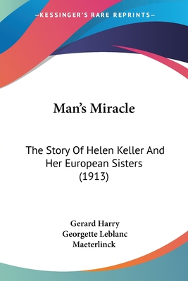 Man's Miracle: The Story of Helen Keller and Her European Sisters... - Harry, Gerard
