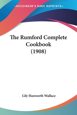 The Rumford Complete Cookbook (1908) - Wallace, Lily Haxworth
