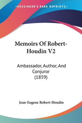 Memoirs of Robert-Houdin V2: Ambassador, Author, and Conjuror (1859) - Robert-Houdin, Jean-Eugene