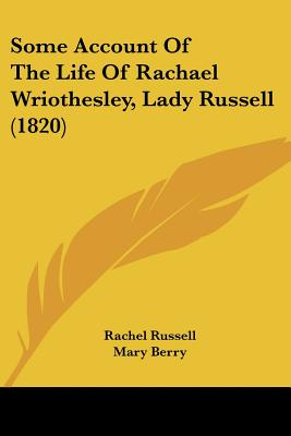 Some Account of the Life of Rachael Wriothesley, Lady Russell (1820) - Russell, Rachel, and Berry, Mary (Editor)