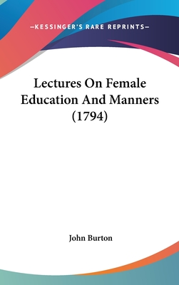 Lectures on Female Education and Manners - Burton, John