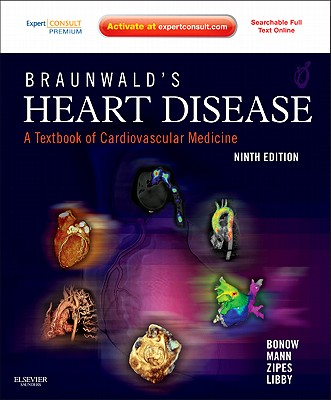 Braunwald's Heart Disease: A Textbook of Cardiovascular Medicine - Bonow, Robert O, and Mann, Douglas L, and Zipes, Douglas P